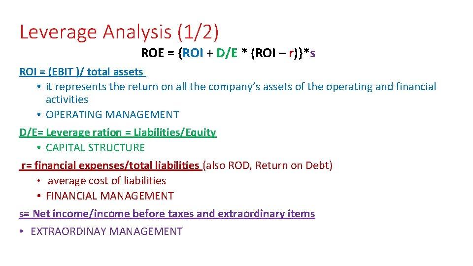 Leverage Analysis (1/2) ROE = {ROI + D/E * (ROI – r)}*s ROI =