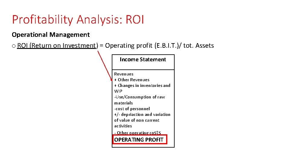 Profitability Analysis: ROI Operational Management o ROI (Return on Investment) = Operating profit (E.