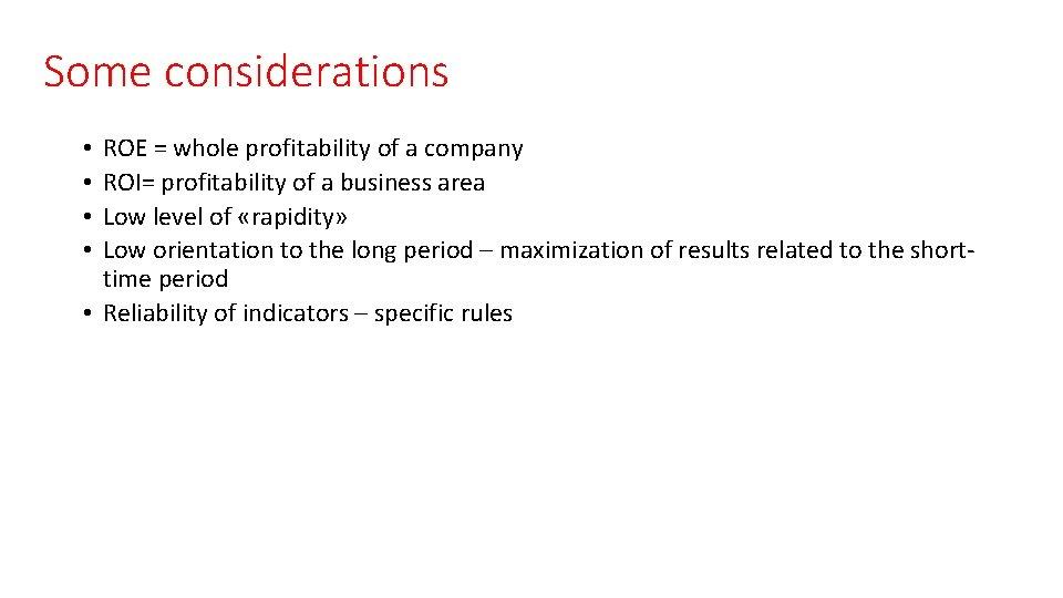 Some considerations ROE = whole profitability of a company ROI= profitability of a business