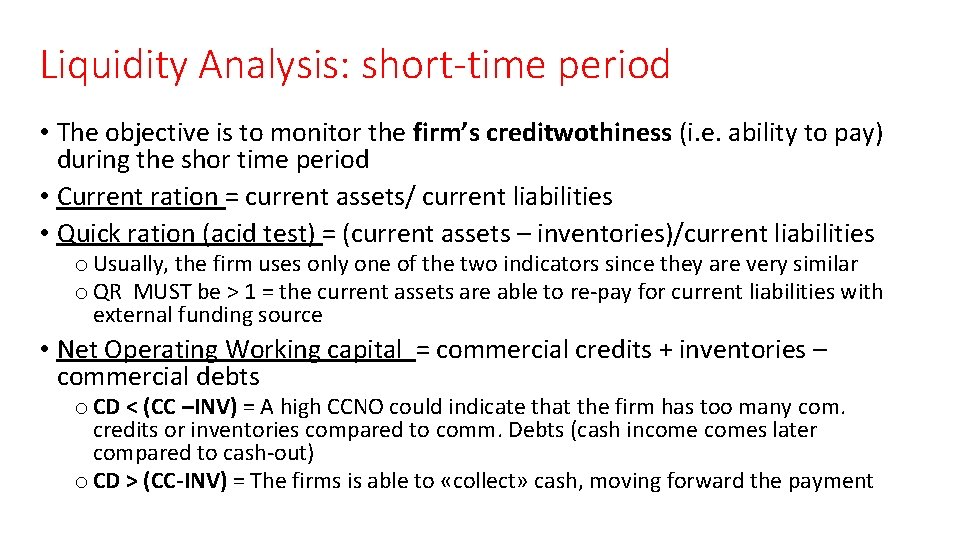 Liquidity Analysis: short-time period • The objective is to monitor the firm's creditwothiness (i.