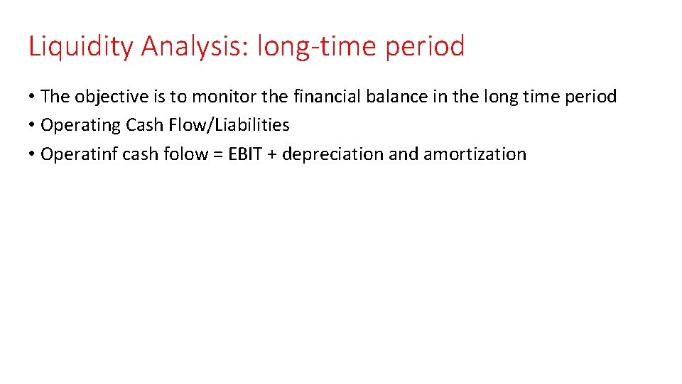 Liquidity Analysis: long-time period • The objective is to monitor the financial balance in
