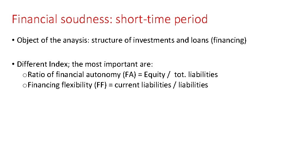 Financial soudness: short-time period • Object of the anaysis: structure of investments and loans