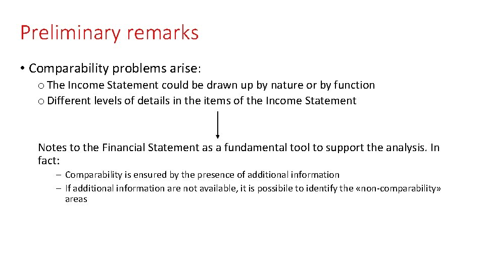Preliminary remarks • Comparability problems arise: o The Income Statement could be drawn up