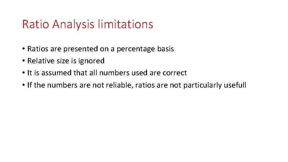 Ratio Analysis limitations • Ratios are presented on a percentage basis • Relative size