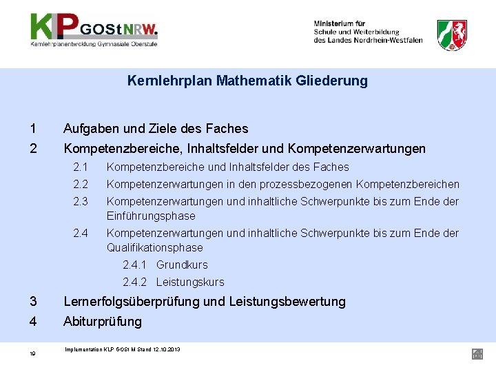 Kernlehrplan Mathematik Gliederung 1 Aufgaben und Ziele des Faches 2 Kompetenzbereiche, Inhaltsfelder und Kompetenzerwartungen