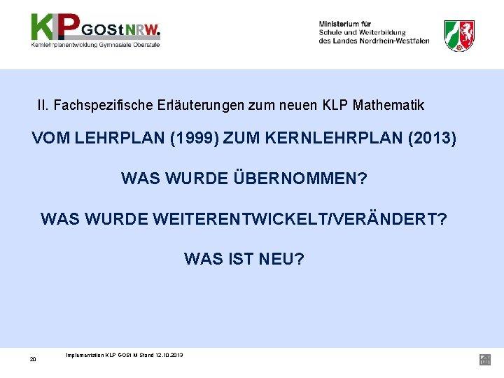 II. Fachspezifische Erläuterungen zum neuen KLP Mathematik VOM LEHRPLAN (1999) ZUM KERNLEHRPLAN (2013) WAS