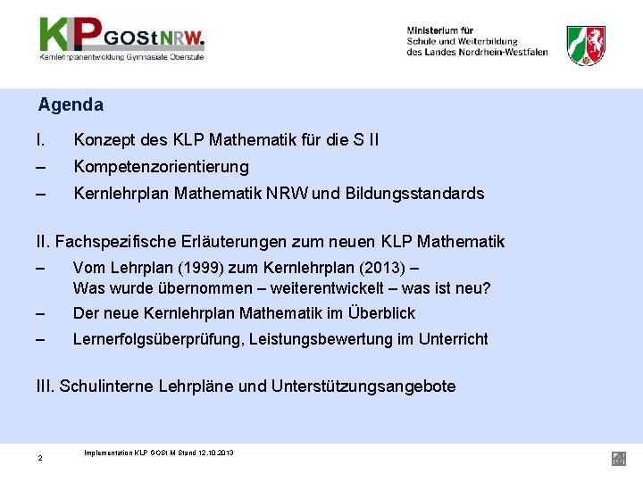Agenda I. Konzept des KLP Mathematik für die S II – Kompetenzorientierung – Kernlehrplan