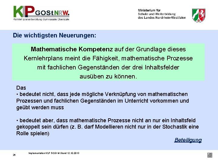 Die wichtigsten Neuerungen: Mathematische Kompetenz auf der Grundlage dieses Kernlehrplans meint die Fähigkeit, mathematische