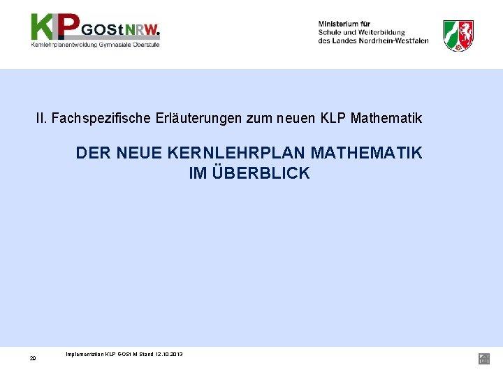 II. Fachspezifische Erläuterungen zum neuen KLP Mathematik DER NEUE KERNLEHRPLAN MATHEMATIK IM ÜBERBLICK 29