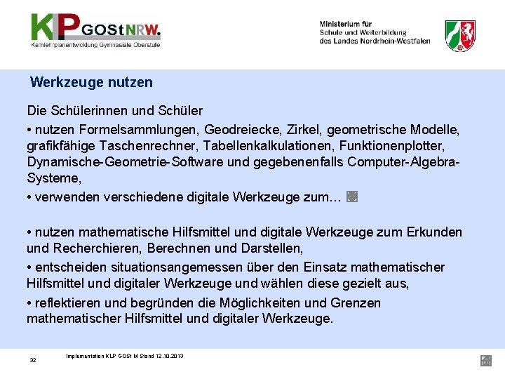 Werkzeuge nutzen Die Schülerinnen und Schüler • nutzen Formelsammlungen, Geodreiecke, Zirkel, geometrische Modelle, grafikfähige