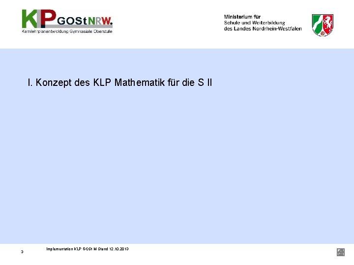 I. Konzept des KLP Mathematik für die S II 3 Implementation KLP GOSt M