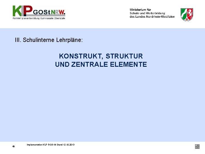 III. Schulinterne Lehrpläne: KONSTRUKT, STRUKTUR UND ZENTRALE ELEMENTE 48 Implementation KLP GOSt M Stand