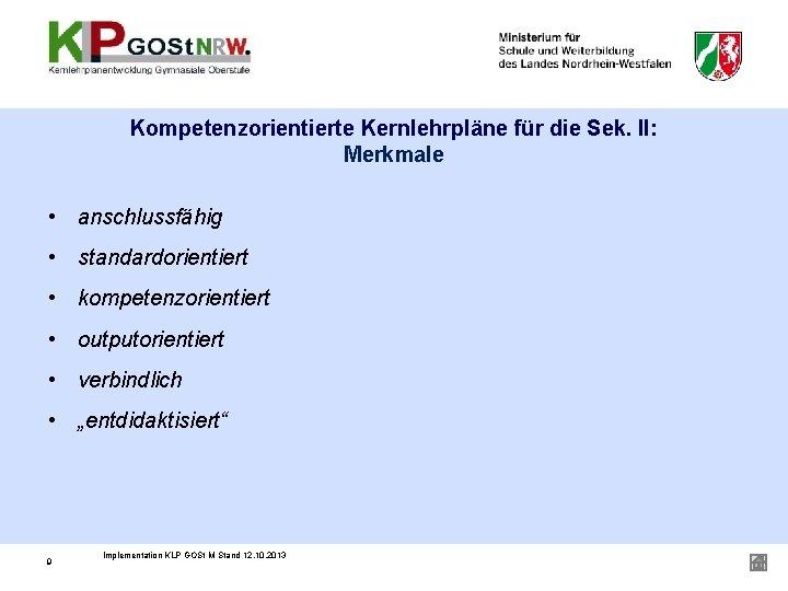 Kompetenzorientierte Kernlehrpläne für die Sek. II: Merkmale • anschlussfähig • standardorientiert • kompetenzorientiert •