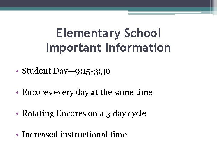 Elementary School Important Information • Student Day— 9: 15 -3: 30 • Encores every