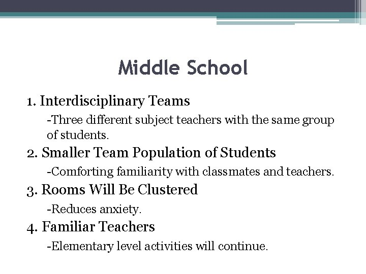Middle School 1. Interdisciplinary Teams -Three different subject teachers with the same group of