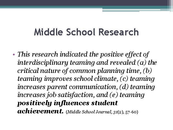 Middle School Research • This research indicated the positive effect of interdisciplinary teaming and
