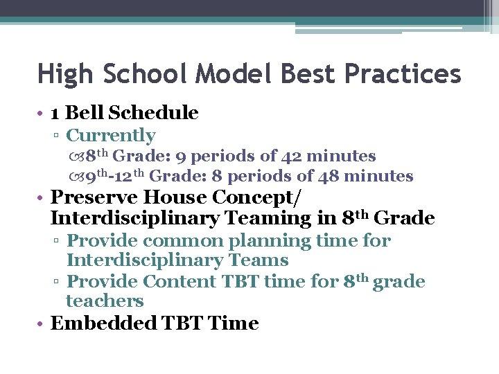 High School Model Best Practices • 1 Bell Schedule ▫ Currently 8 th Grade: