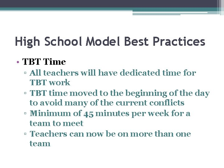 High School Model Best Practices • TBT Time ▫ All teachers will have dedicated