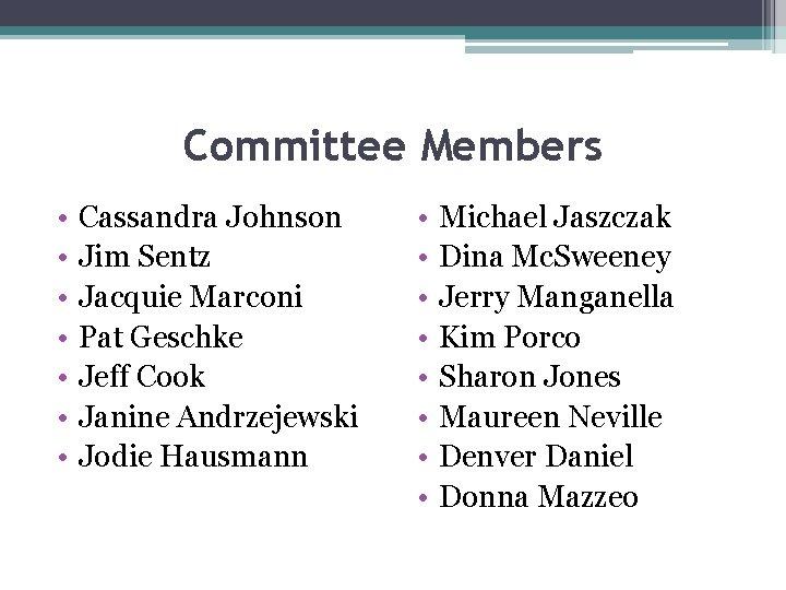 Committee Members • • Cassandra Johnson Jim Sentz Jacquie Marconi Pat Geschke Jeff Cook