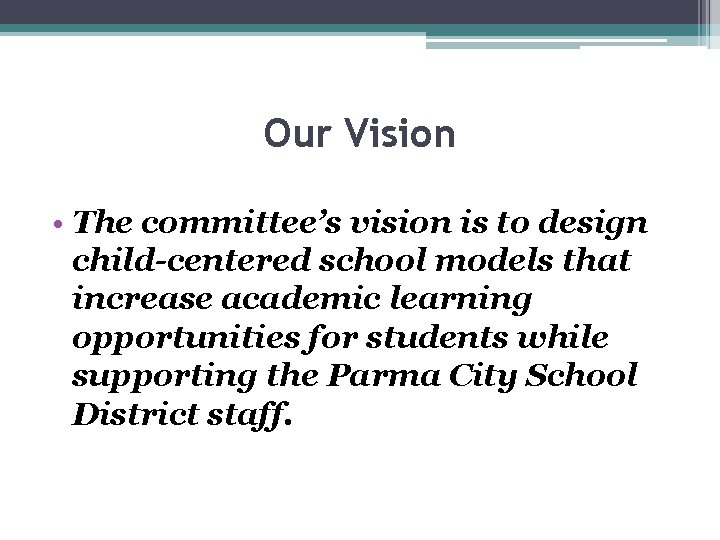 Our Vision • The committee's vision is to design child-centered school models that increase
