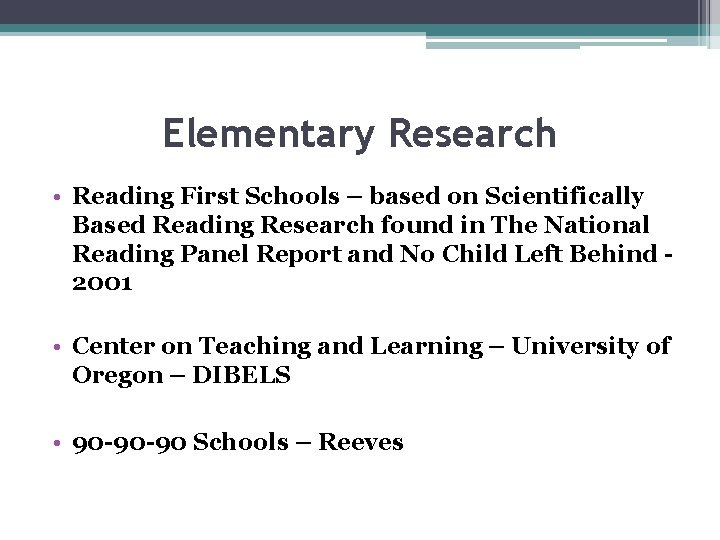 Elementary Research • Reading First Schools – based on Scientifically Based Reading Research found