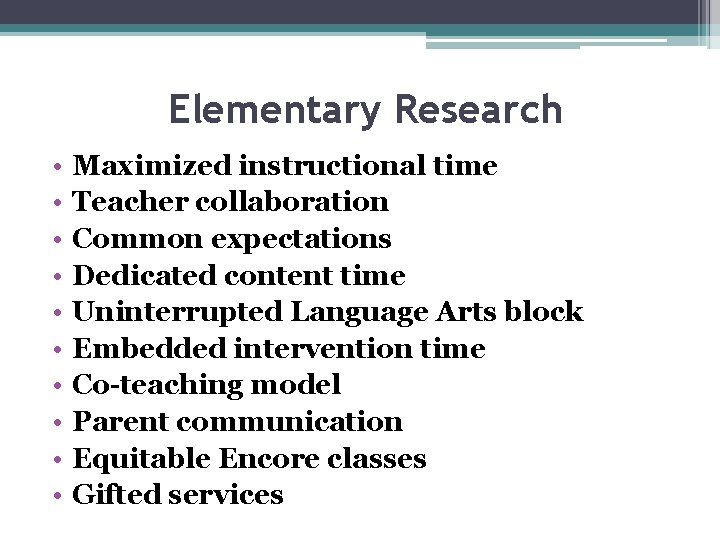 Elementary Research • • • Maximized instructional time Teacher collaboration Common expectations Dedicated content