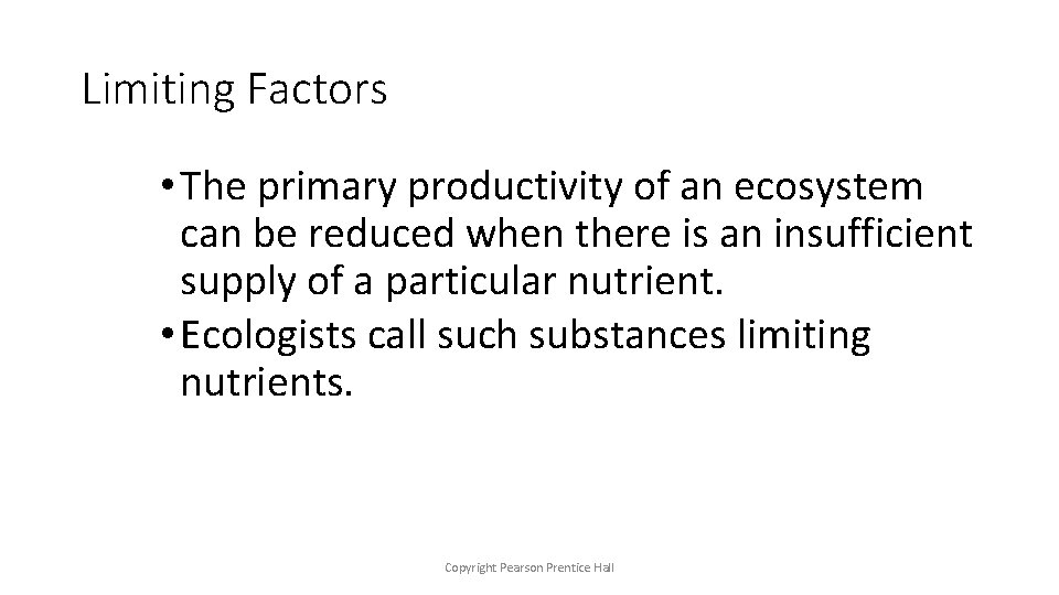Limiting Factors • The primary productivity of an ecosystem can be reduced when there