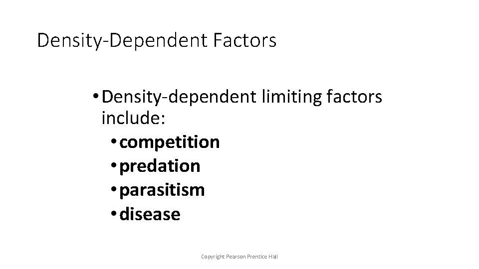 Density-Dependent Factors • Density-dependent limiting factors include: • competition • predation • parasitism •