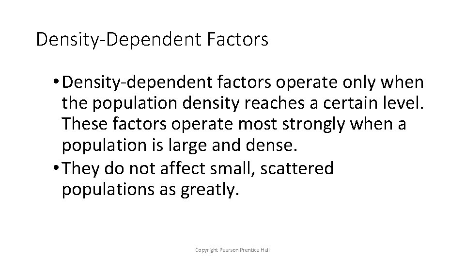 Density-Dependent Factors • Density-dependent factors operate only when the population density reaches a certain