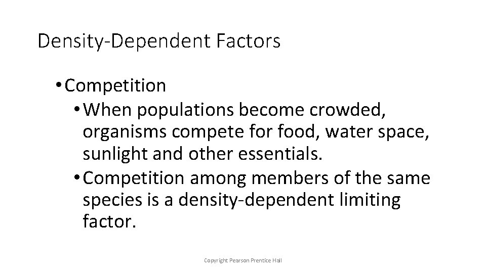 Density-Dependent Factors • Competition • When populations become crowded, organisms compete for food, water