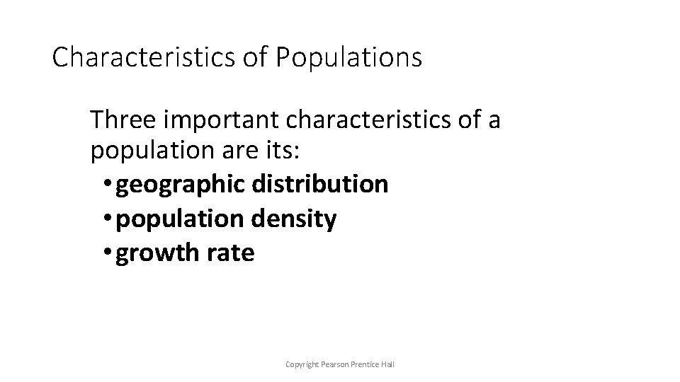 Characteristics of Populations Three important characteristics of a population are its: • geographic distribution