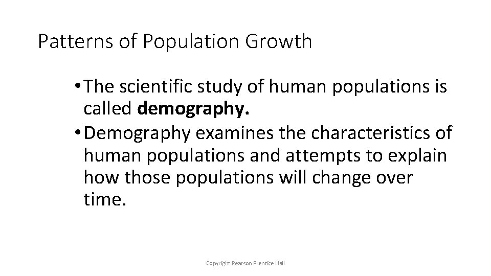 Patterns of Population Growth • The scientific study of human populations is called demography.