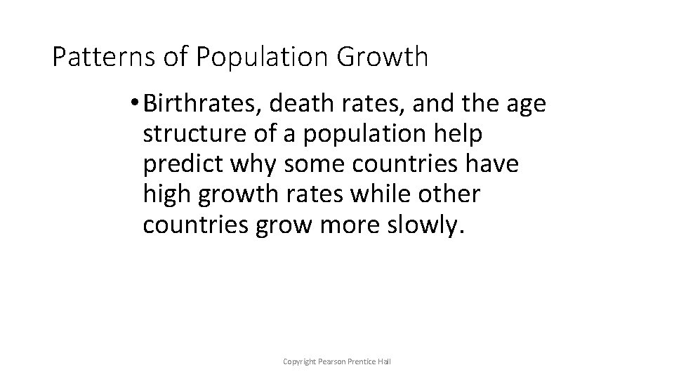 Patterns of Population Growth • Birthrates, death rates, and the age structure of a