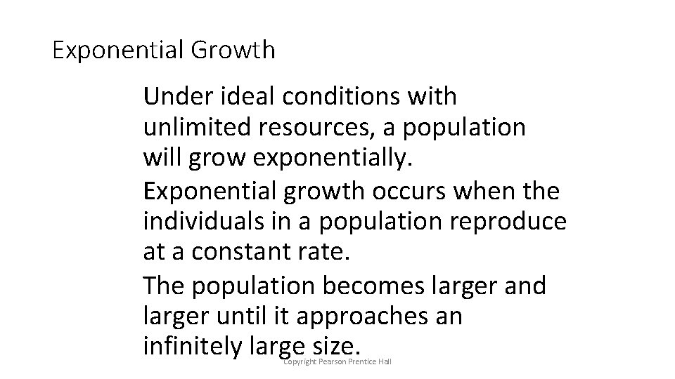 Exponential Growth Under ideal conditions with unlimited resources, a population will grow exponentially. Exponential