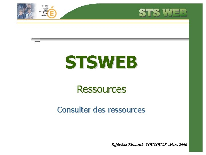 STSWEB Ressources Consulter des ressources Diffusion Nationale TOULOUSE -Mars 2006