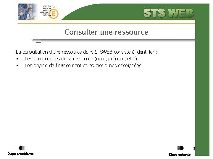 Consulter une ressource La consultation d'une ressource dans STSWEB consiste à identifier : •