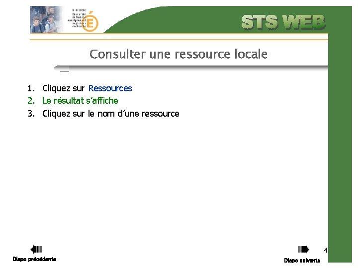 Consulter une ressource locale 1. Cliquez sur Ressources 2. Le résultat s'affiche 3. Cliquez