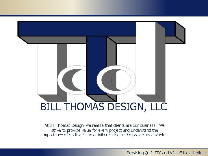 BILL THOMAS DESIGN, LLC At Bill Thomas Design, we realize that clients are our