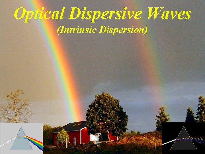Optical Dispersive Waves (Intrinsic Dispersion)