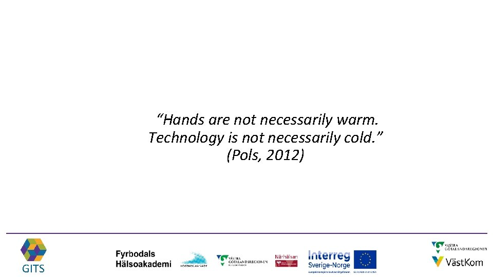 """""""Hands are not necessarily warm. Technology is not necessarily cold. """" (Pols, 2012) GITS"""