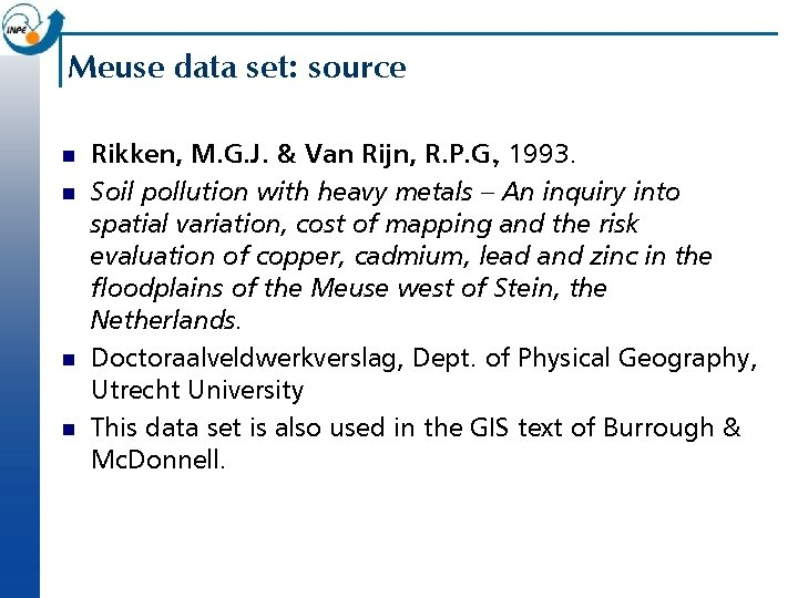 Meuse data set: source n n Rikken, M. G. J. & Van Rijn, R.