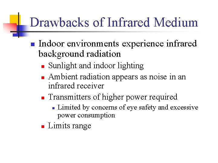 Drawbacks of Infrared Medium n Indoor environments experience infrared background radiation n Sunlight and