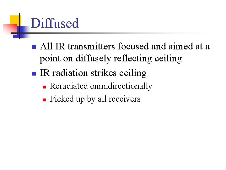 Diffused n n All IR transmitters focused and aimed at a point on diffusely
