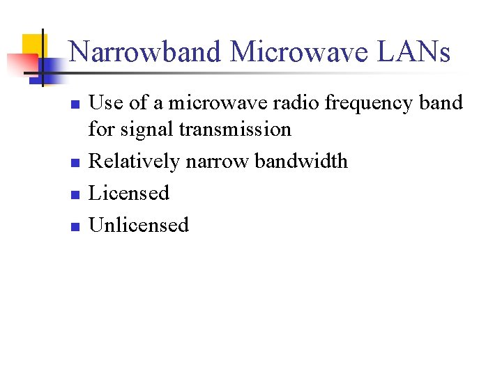 Narrowband Microwave LANs n n Use of a microwave radio frequency band for signal