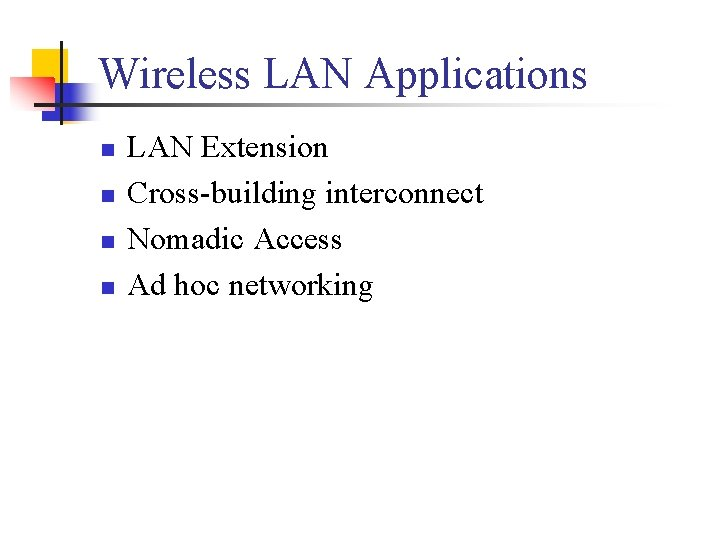 Wireless LAN Applications n n LAN Extension Cross-building interconnect Nomadic Access Ad hoc networking