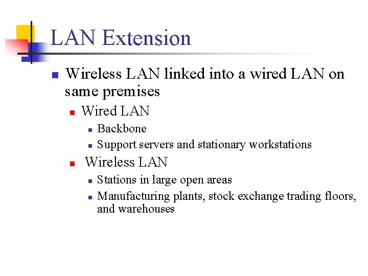LAN Extension n Wireless LAN linked into a wired LAN on same premises n