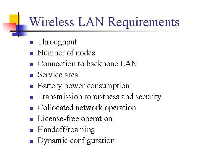 Wireless LAN Requirements n n n n n Throughput Number of nodes Connection to