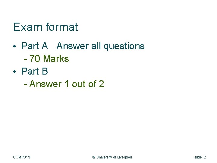 Exam format • Part A Answer all questions - 70 Marks • Part B