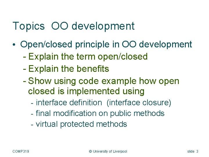 Topics OO development • Open/closed principle in OO development - Explain the term open/closed