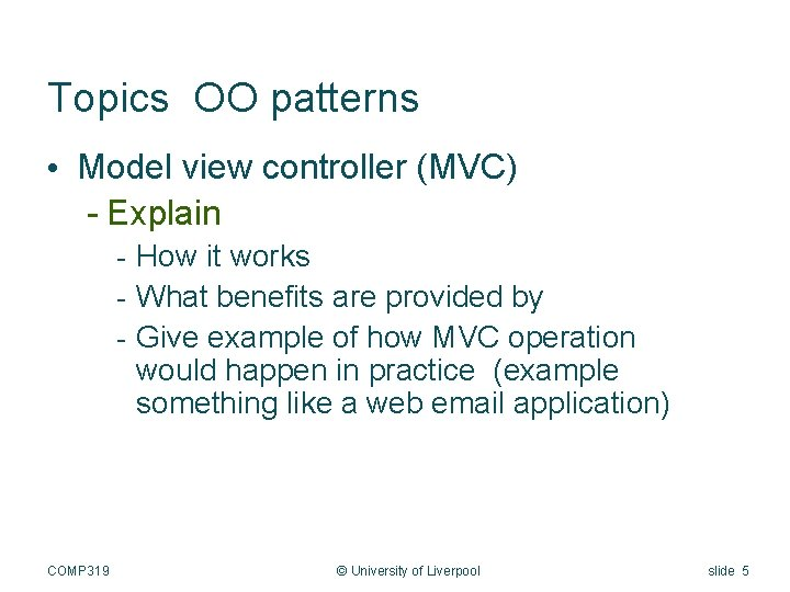 Topics OO patterns • Model view controller (MVC) - Explain - How it works